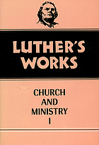 Luther's works. Volume 39, Church and ministry. I