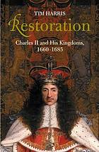 Restoration : Charles II and his kingdoms, 1660-1685