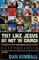 They like Jesus but not the church : insights from emerging generations