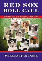 Red Sox roll call : 200 memorable players, 1901-2011