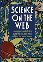 Science on the Web : a connoisseur's guide to over 500 of the best, most useful, and most fun science Websites