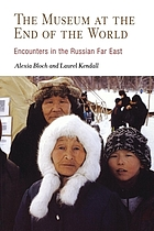 The museum at the end of the world : encounters in the Russian Far East