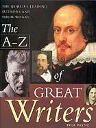 The A-Z of great writers : the world's leading authors and their works