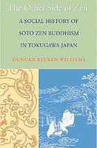The other side of Zen : a social history of Soto Zen Buddhism in Tokugawa Japan