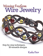 Weaving freeform wire jewelry : step-by-step techniques, 20 versatile designs