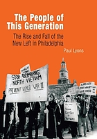 The people of this generation : the rise and fall of the New Left in Philadelphia