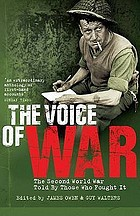 The voice of war : the Second World War told by those who fought it