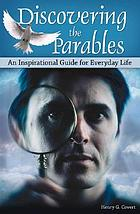 Discovering the Parables : an inspirational guide for everyday life