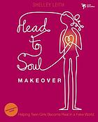 Head-to-soul Makeover Participant's Guide Helping Teen Girls Become Real in a Fake World.