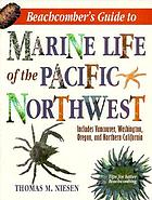 Beachcomber's guide to marine life of the Pacific Northwest : includes Vancouver, Washington, Oregon, and Northern California