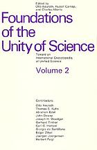 Foundations of the unity of science : toward an international encyclopedia of unified science
