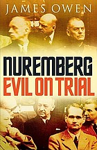 Nuremberg : evil on trial : the extraordinary story of how th nizis were brougth to justice