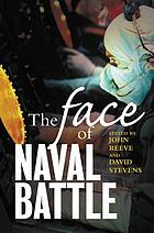 The face of naval battle : the human experience of modern war at sea