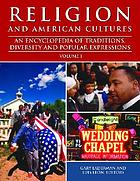 Religion and American cultures : an encyclopedia of traditions, diversity, and popular expressions