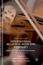 International relations, music and diplomacy : sounds and voices on the international stage