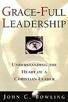 Grace-full leadership : understanding the heart of a Christian leader