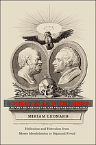 Socrates and the Jews : Hellenism and Hebraism from Moses Mendelssohn to Sigmund Freud.