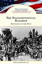 The Transcontinental Railroad : the gateway to the West