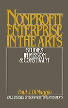 Nonprofit enterprise in the arts : studies in mission and constraint