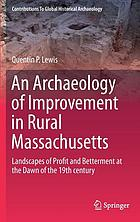 An archaeology of improvement in rural Massachusetts : landscapes of profit and betterment at the dawn of the 19th century