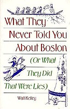 What they never told you about Boston, or, What they did that were lies