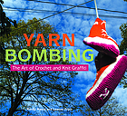 Yarn bombing : the art of crochet and knit graffiti