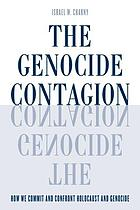 The genocide contagion : how we commit and confront holocaust and genocide