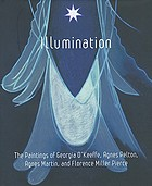 Illumination : the paintings of Georgia O'Keeffe, Agnes Pelton, Agnes Martin, and Florence Miller Pierce