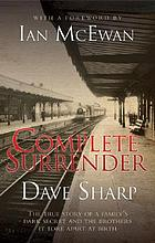 Complete surrender : the true story of a family's dark secret and the brothers it tore apart at birth