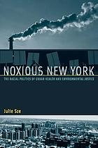 Noxious New York : the racial politics of urban health and environmental justice