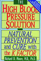 The high blood pressure solution : natural prevention and cure with the K factor