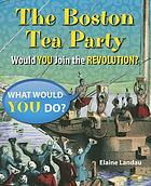 The Boston Tea Party : would you join the Revolution?