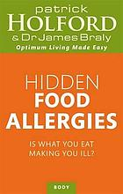 Hidden food allergies : is what you eat making you ill?