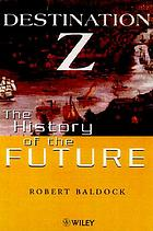 Destination Z : the history of the future