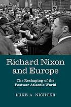 Richard Nixon and Europe : the Reshaping of the Postwar Atlantic World