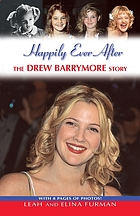 Happily ever after : the Drew Barrymore story