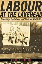 Labour at the Lakehead : ethnicity, socialism, and politics, 1900-35