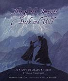 Through the tempests dark and wild : a story of Mary Shelley, creator of Frankenstein