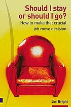 Should I stay or should I go? : how to make that crucial job move decision