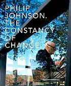 Philip Johnson : the constancy of change