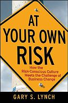 At your own risk! : how the risk-conscious culture meets the challenge of business change