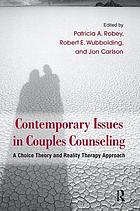 Contemporary Issues in Couples Counseling : A Choice Theory and Reality Therapy Approach