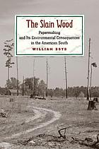 The slain wood : papermaking and its environmental consequences in the American South