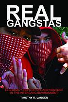 Real gangstas : legitimacy, reputation, and violence in the intergang environment