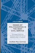 Modes of politicization in the Irish civil service : ministers and the politico-administrative relationship in Ireland