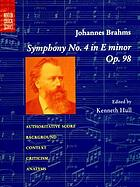 Brahms' symphony no. 4 in E minor, op. 98 : authoritative score, background, context, criticism, analysis