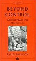 Beyond control : medical power and abortion law
