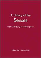 A history of the senses : from antiquity to cyberspace