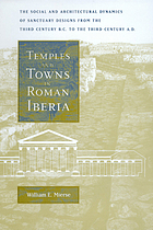 Temples and towns in Roman Iberia : the social and architectural dynamics of sanctuary designs from the third century B.C. to the third century A.D.