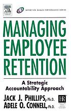 Managing employee retention : a strategic accountability approach